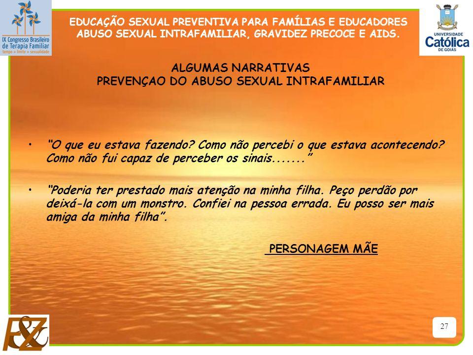27 EDUCAÇÃO SEXUAL PREVENTIVA PARA FAMÍLIAS E EDUCADORES ABUSO SEXUAL INTRAFAMILIAR, GRAVIDEZ PRECOCE E AIDS. O que eu estava fazendo? Como não perceb