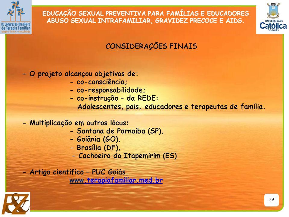 29 EDUCAÇÃO SEXUAL PREVENTIVA PARA FAMÍLIAS E EDUCADORES ABUSO SEXUAL INTRAFAMILIAR, GRAVIDEZ PRECOCE E AIDS. - O projeto alcançou objetivos de: - co-