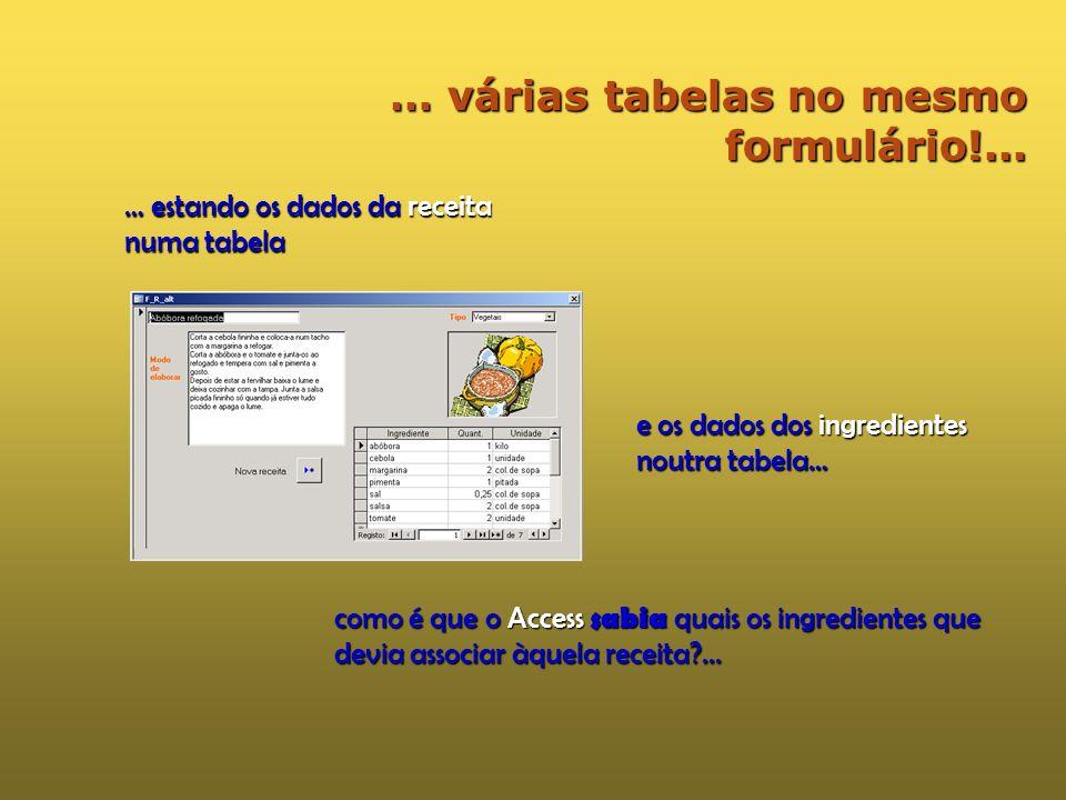 … os formulários são… janelas … forma organizada … para ver os dados de forma organizada, isto é, informação para aceder à informação. mas então?!…