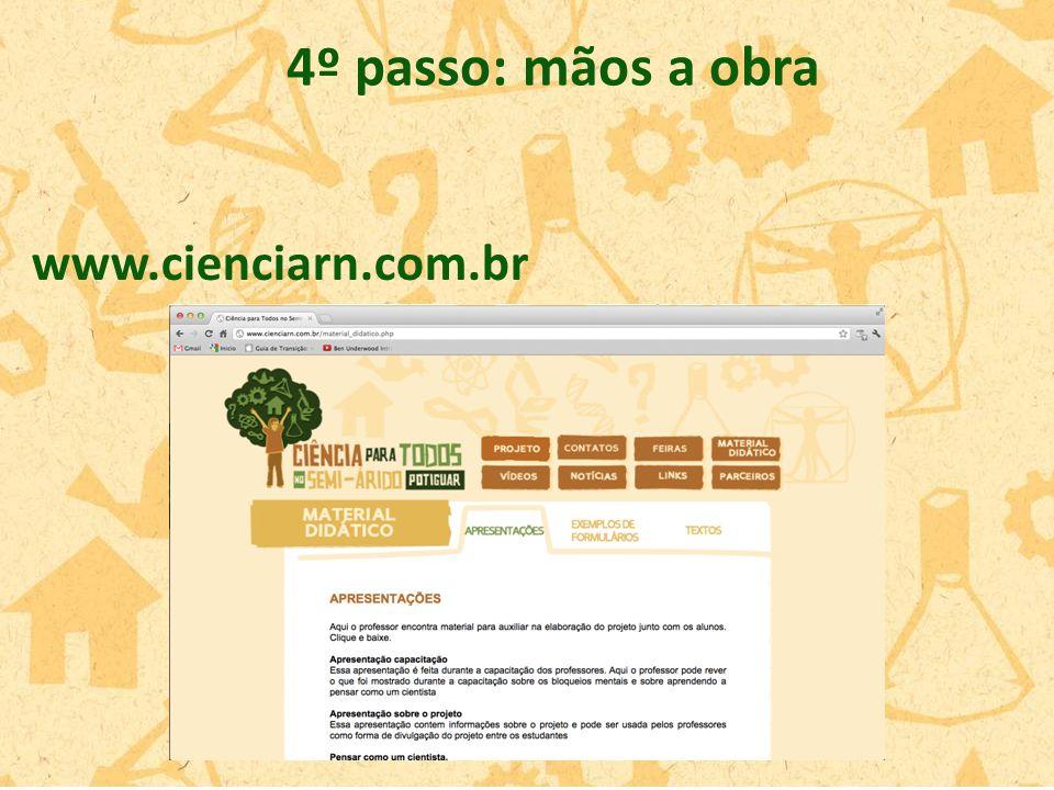 www.cienciarn.com.br 4º passo: mãos a obra