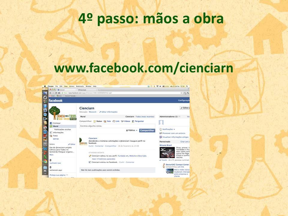 www.facebook.com/cienciarn 4º passo: mãos a obra