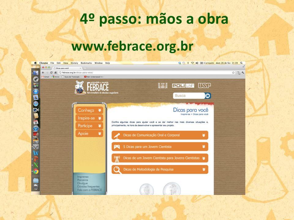 4º passo: mãos a obra www.febrace.org.br