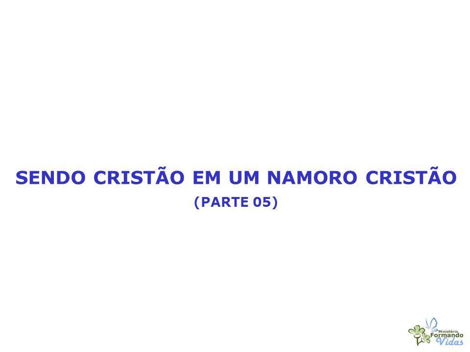 SENDO CRISTÃO EM UM NAMORO CRISTÃO (PARTE 05)