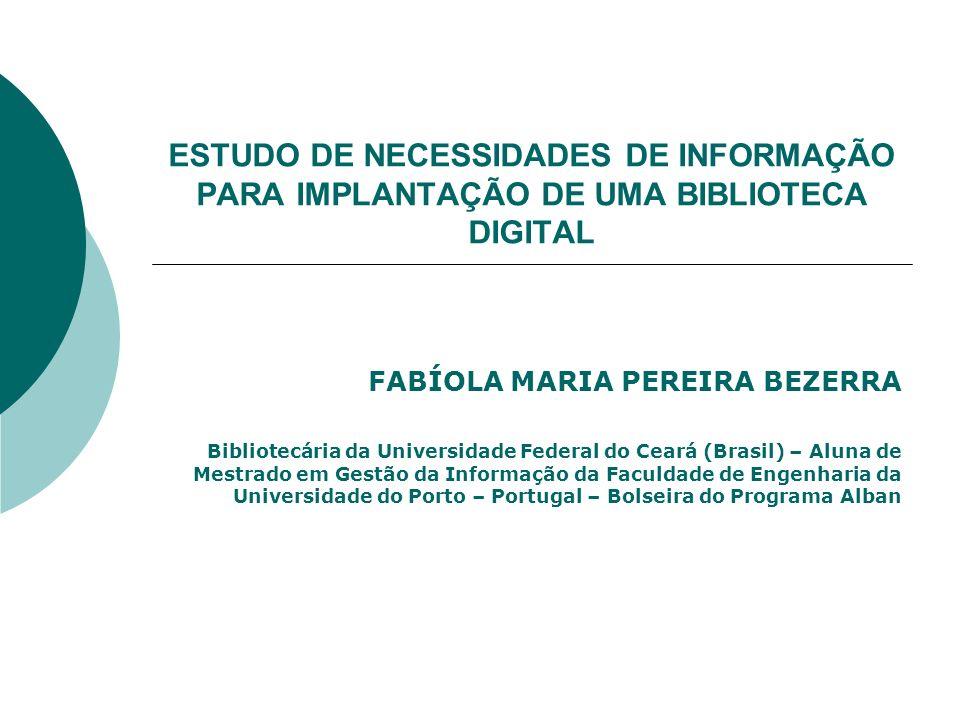 ESTUDO DE NECESSIDADES DE INFORMAÇÃO PARA IMPLANTAÇÃO DE UMA BIBLIOTECA DIGITAL FABÍOLA MARIA PEREIRA BEZERRA Bibliotecária da Universidade Federal do