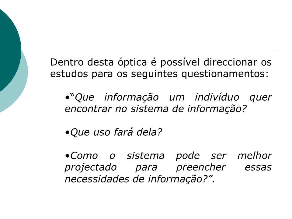 Dentro desta óptica é possível direccionar os estudos para os seguintes questionamentos: Que informação um indivíduo quer encontrar no sistema de info