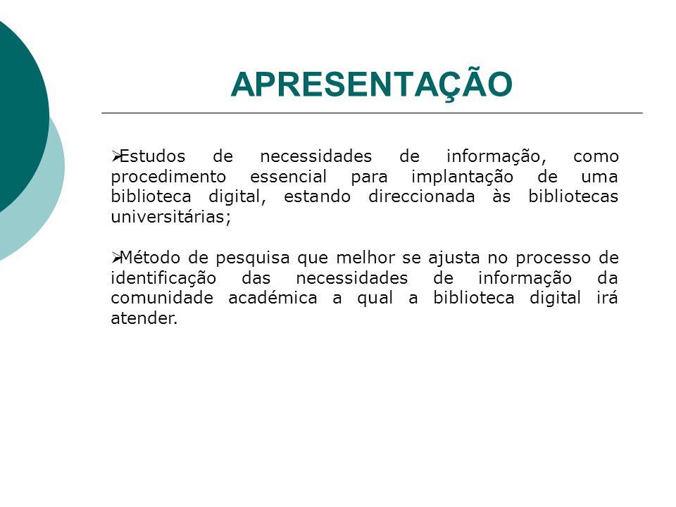 APRESENTAÇÃO Estudos de necessidades de informação, como procedimento essencial para implantação de uma biblioteca digital, estando direccionada às bi