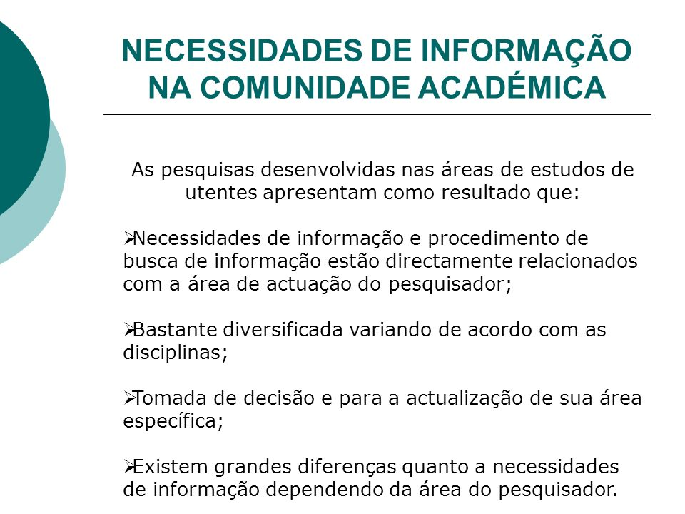 NECESSIDADES DE INFORMAÇÃO NA COMUNIDADE ACADÉMICA As pesquisas desenvolvidas nas áreas de estudos de utentes apresentam como resultado que: Necessida