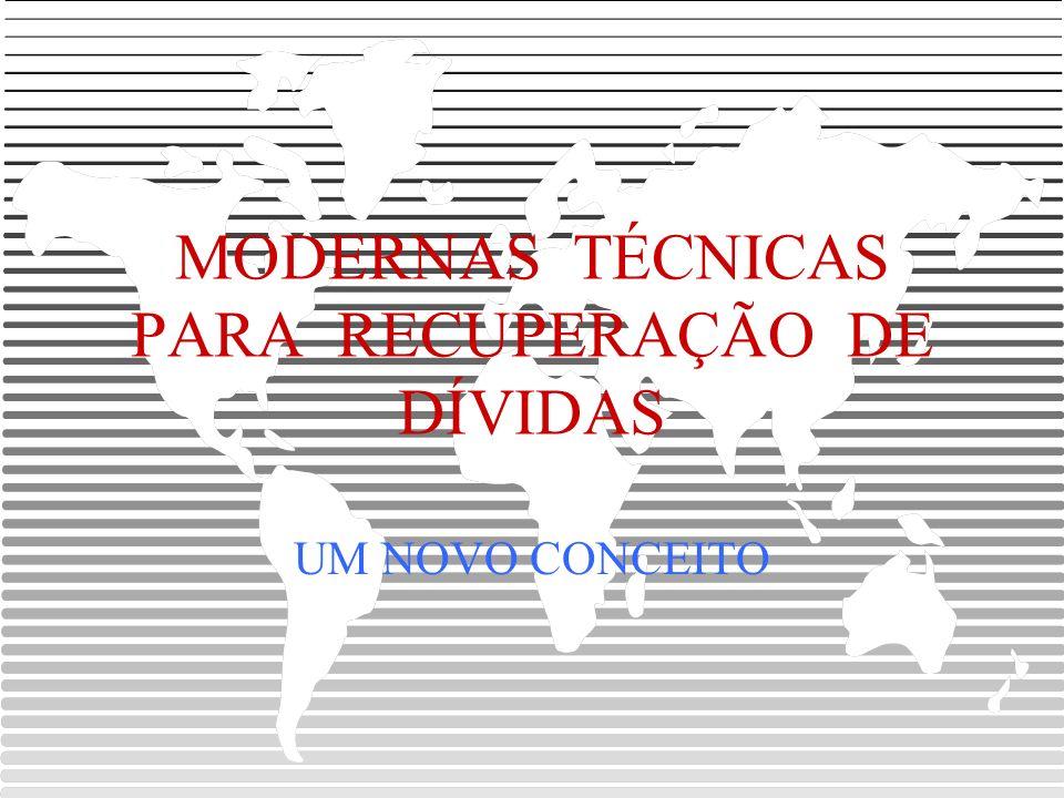 MODERNAS TÉCNICAS PARA RECUPERAÇÃO DE DÍVIDAS UM NOVO CONCEITO