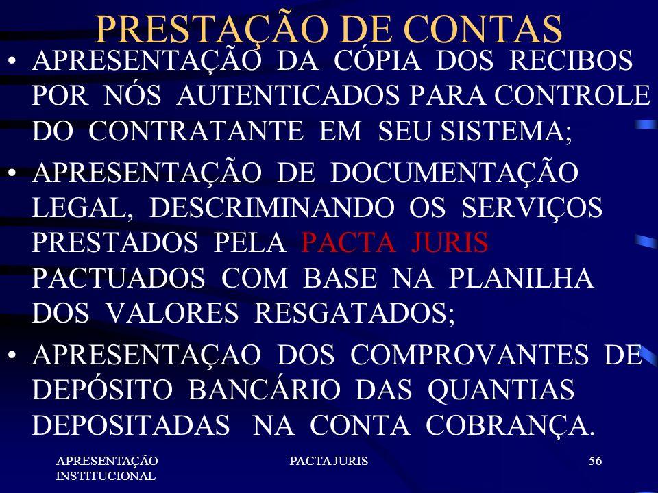 APRESENTAÇÃO INSTITUCIONAL PACTA JURIS55 PRESTAÇÃO DE CONTAS APRESENTAÇÃO DE EXTRATO COM O VOLUME RESPECTIVO DAS QUANTIAS EM COBRANÇA; APRESENTAÇÃO DE
