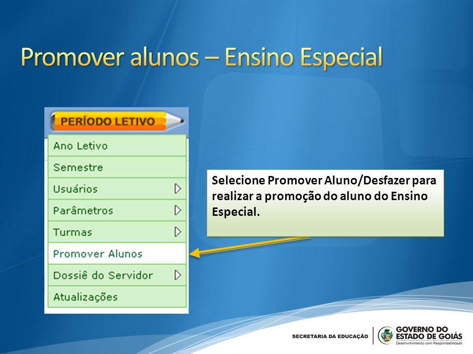 Selecione Promover Aluno/Desfazer para realizar a promoção do aluno do Ensino Especial.