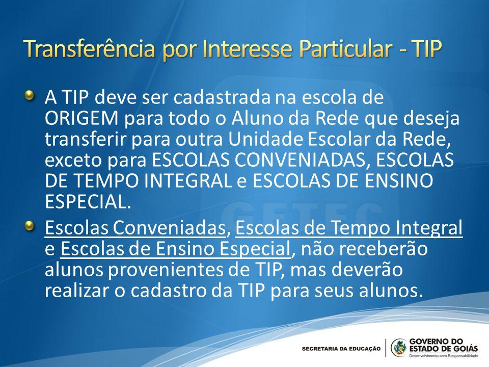 A TIP deve ser cadastrada na escola de ORIGEM para todo o Aluno da Rede que deseja transferir para outra Unidade Escolar da Rede, exceto para ESCOLAS CONVENIADAS, ESCOLAS DE TEMPO INTEGRAL e ESCOLAS DE ENSINO ESPECIAL.