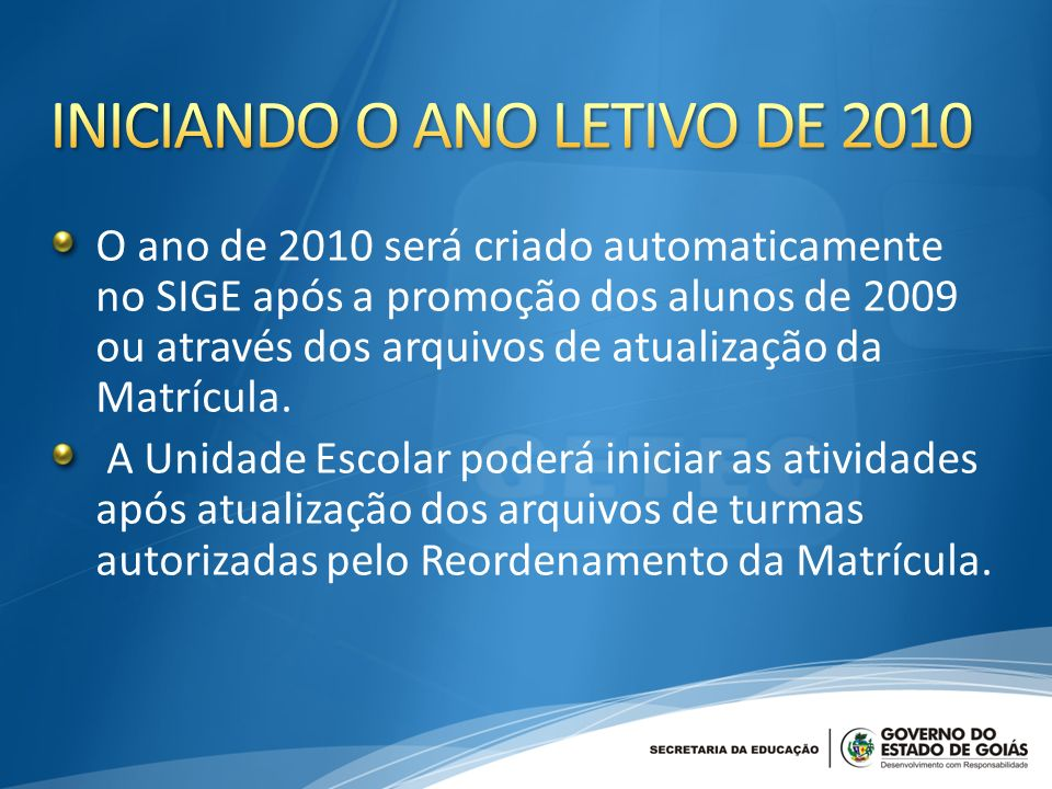 O ano de 2010 será criado automaticamente no SIGE após a promoção dos alunos de 2009 ou através dos arquivos de atualização da Matrícula.