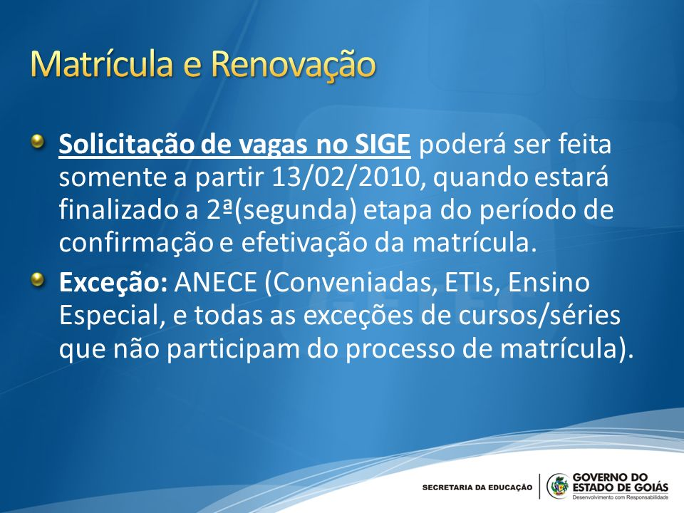 Solicitação de vagas no SIGE poderá ser feita somente a partir 13/02/2010, quando estará finalizado a 2ª(segunda) etapa do período de confirmação e efetivação da matrícula.