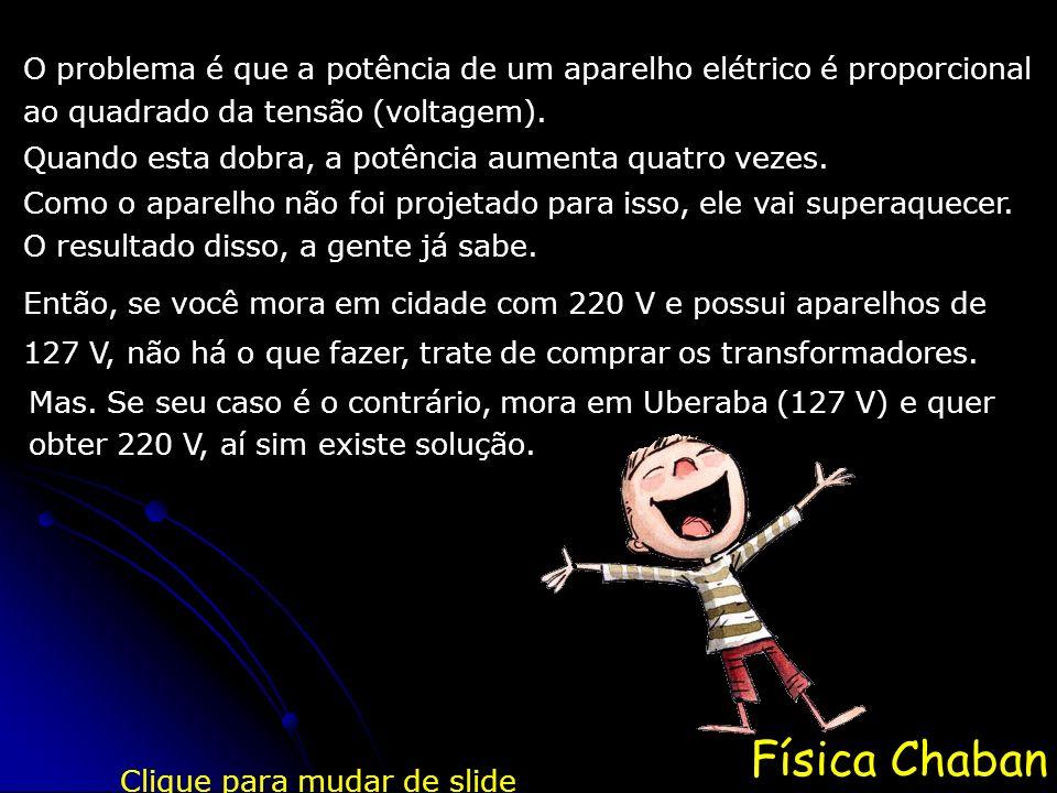 Física Chaban O problema é que a potência de um aparelho elétrico é proporcional ao quadrado da tensão (voltagem).