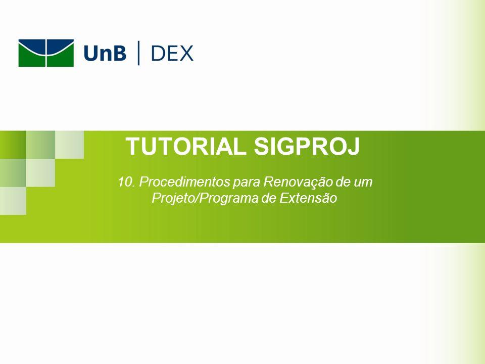 TUTORIAL SIGPROJ 10. Procedimentos para Renovação de um Projeto/Programa de Extensão