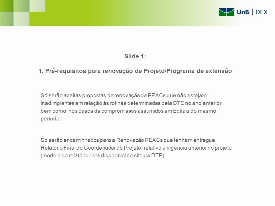 Slide 1: 1. Pré-requisitos para renovação de Projeto/Programa de extensão Só serão aceitas propostas de renovação de PEACs que não estejam inadimplent