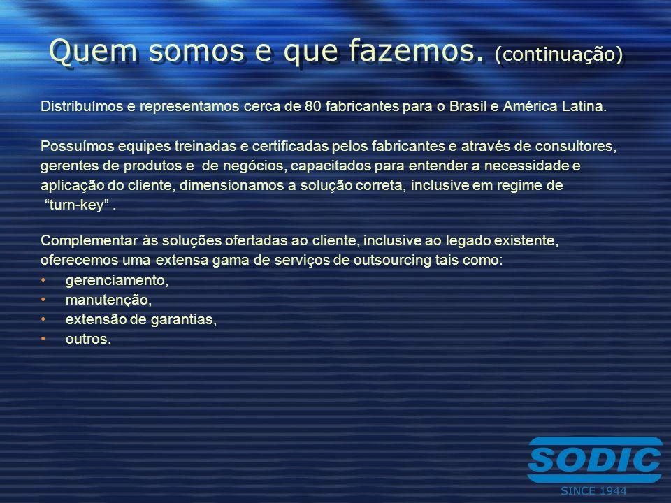 Quem somos e que fazemos. (continuação) Distribuímos e representamos cerca de 80 fabricantes para o Brasil e América Latina. Possuímos equipes treinad