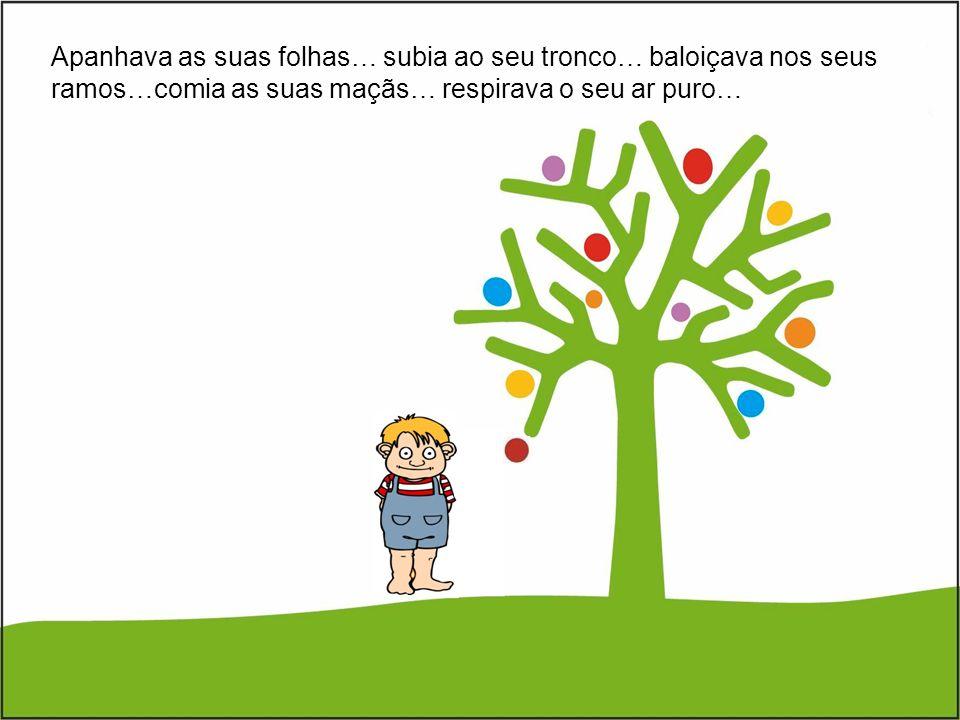 Apanhava as suas folhas… subia ao seu tronco… baloiçava nos seus ramos…comia as suas maçãs… respirava o seu ar puro…