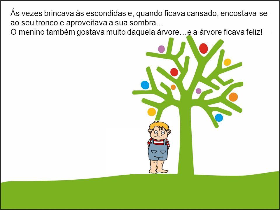 Ás vezes brincava às escondidas e, quando ficava cansado, encostava-se ao seu tronco e aproveitava a sua sombra… O menino também gostava muito daquela árvore…e a árvore ficava feliz!