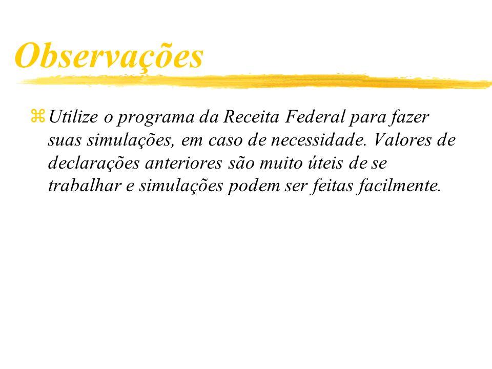Observações zUtilize o programa da Receita Federal para fazer suas simulações, em caso de necessidade.