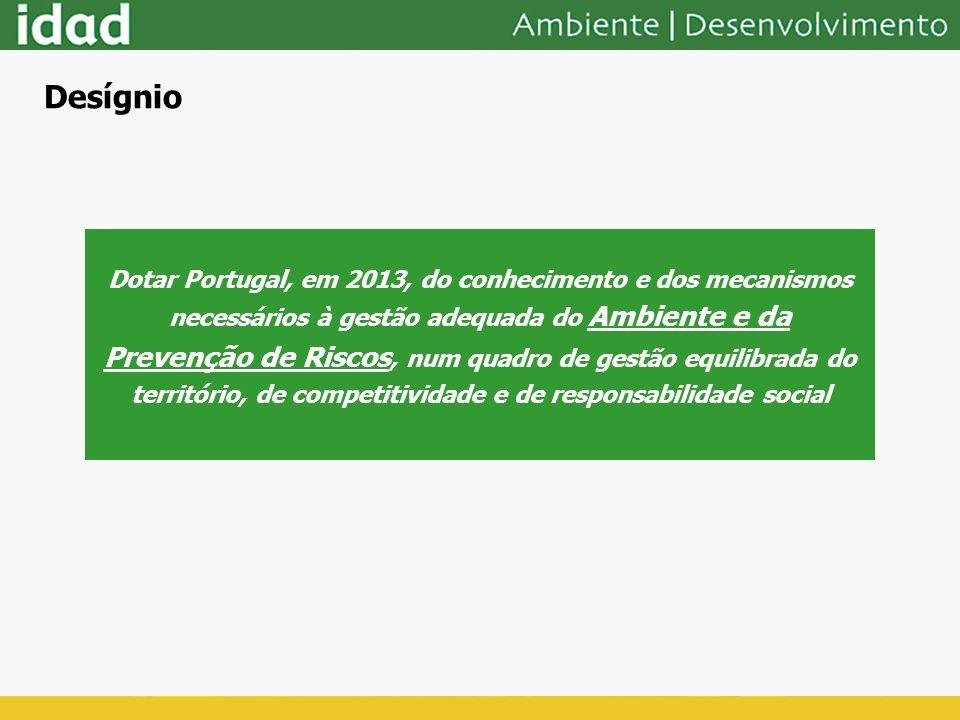 Desígnio Dotar Portugal, em 2013, do conhecimento e dos mecanismos necessários à gestão adequada do Ambiente e da Prevenção de Riscos, num quadro de g