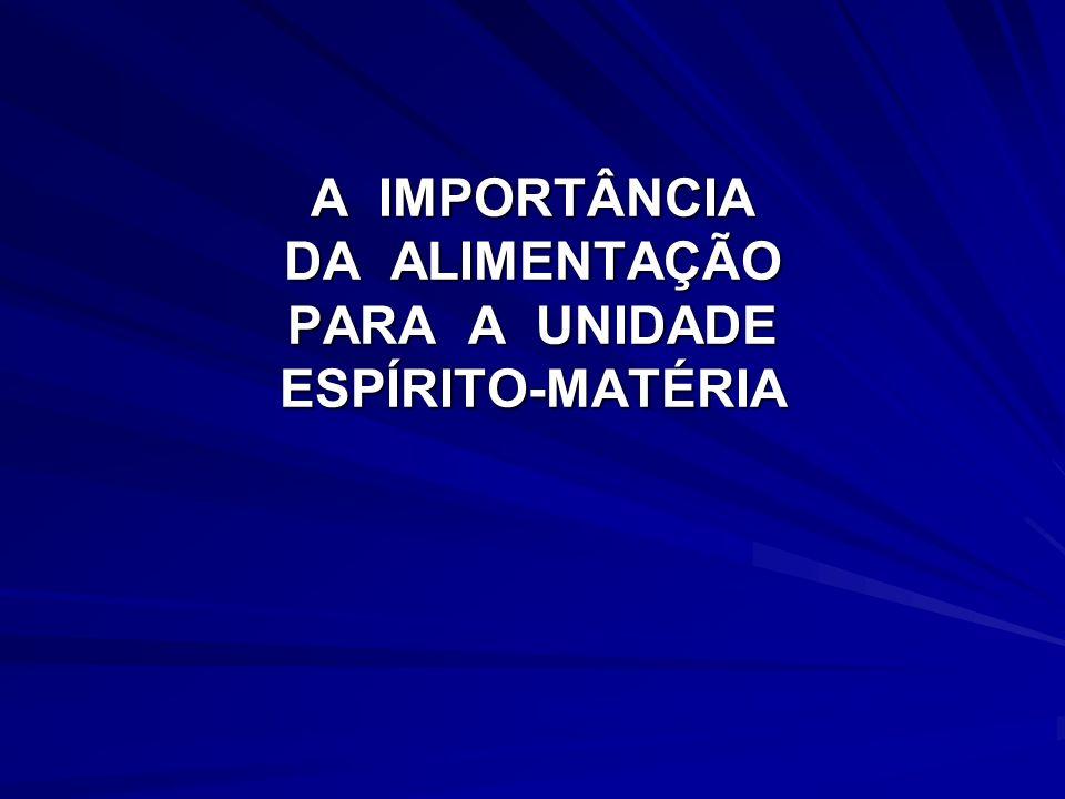 A IMPORTÂNCIA DA ALIMENTAÇÃO PARA A UNIDADE ESPÍRITO-MATÉRIA