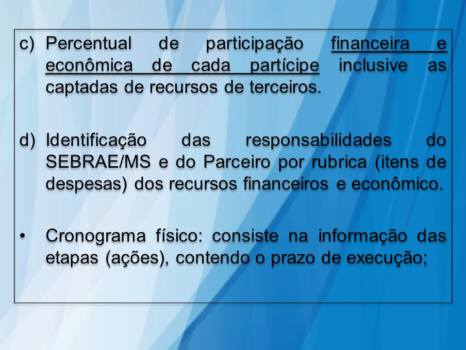 c)Percentual de participação financeira e econômica de cada partícipe inclusive as captadas de recursos de terceiros. d)Identificação das responsabili