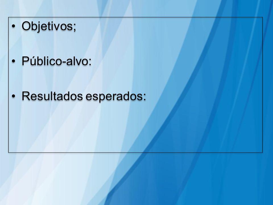 Objetivos; Público-alvo: Resultados esperados: Objetivos; Público-alvo: Resultados esperados: