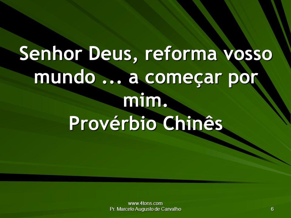www.4tons.com Pr.Marcelo Augusto de Carvalho 7 Deus, amontoai os bens da terra aos pés dos tolos.