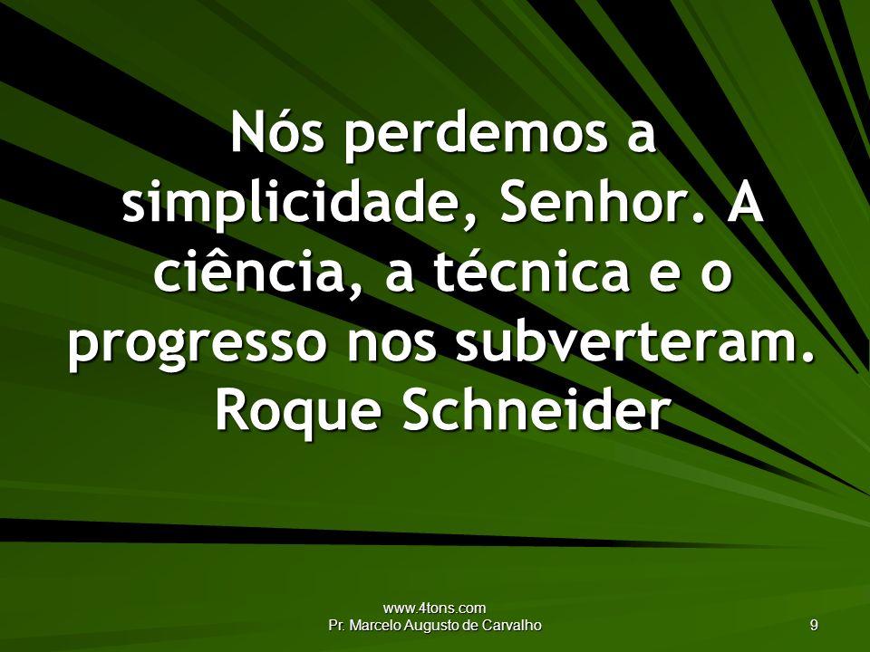 www.4tons.com Pr.Marcelo Augusto de Carvalho 20 Sim, confirma a obra das nossas mãos.