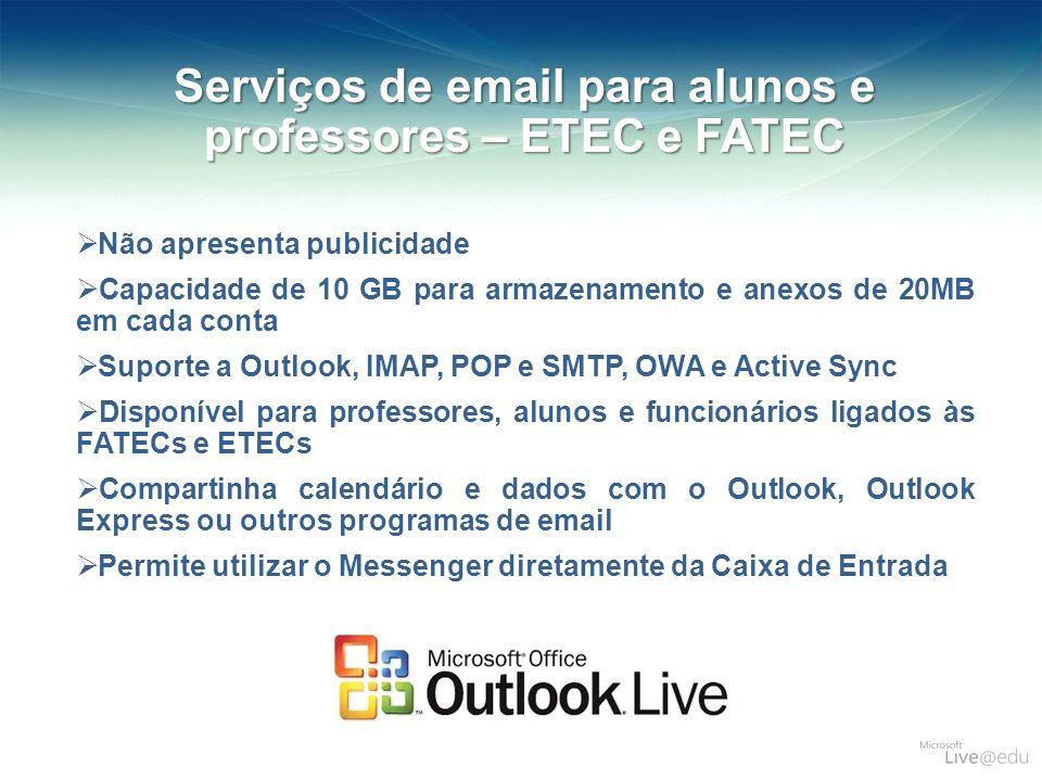 Serviços de email para alunos e professores – ETEC e FATEC Não apresenta publicidade Capacidade de 10 GB para armazenamento e anexos de 20MB em cada c