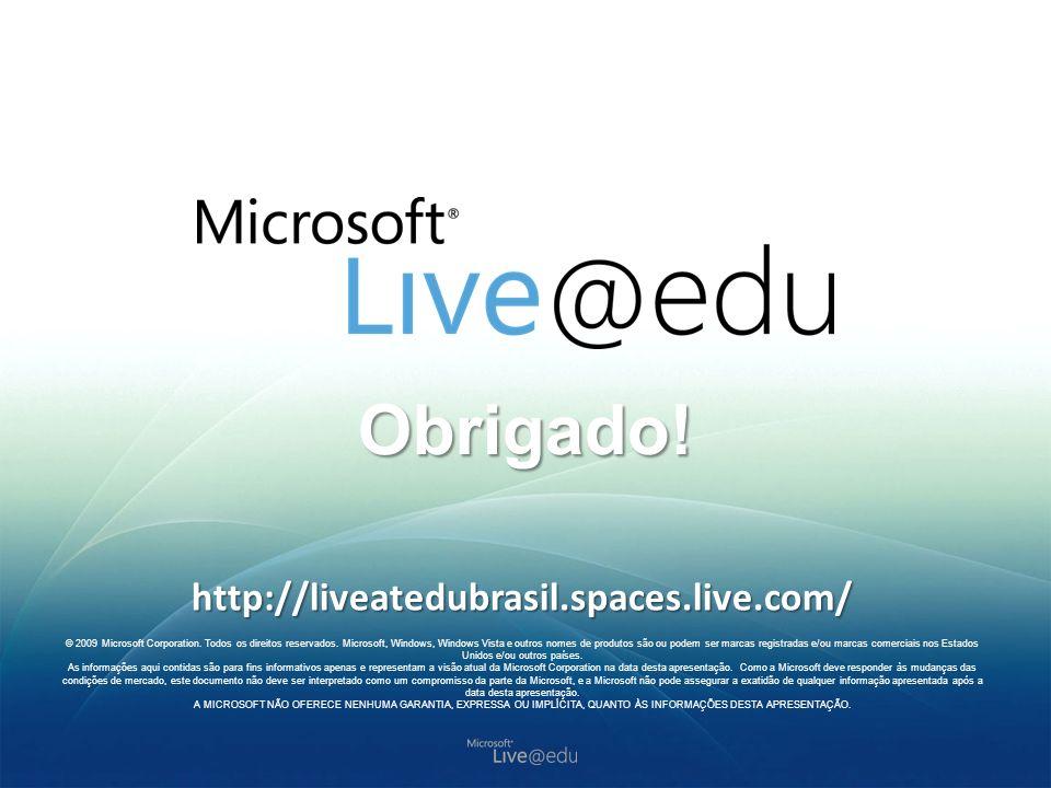 Obrigado! © 2009 Microsoft Corporation. Todos os direitos reservados. Microsoft, Windows, Windows Vista e outros nomes de produtos são ou podem ser ma