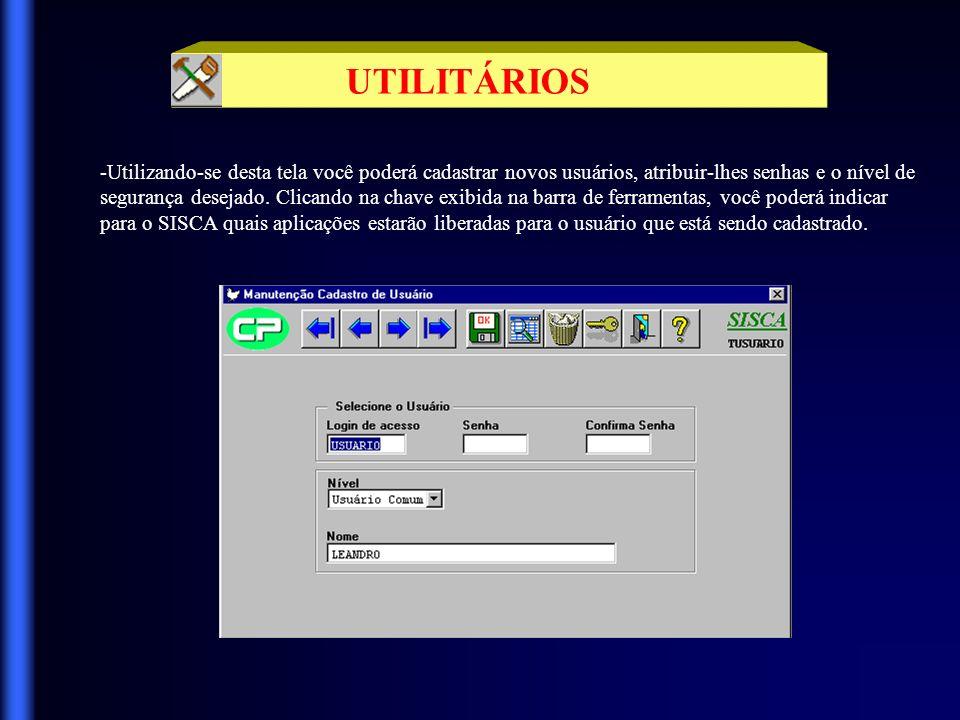 UTILITÁRIOS Clicando na ferramenta UTILITÁRIOS você terá acesso ao menu abaixo, através do qual poderá informar alguns parâmetros próprios de sua criação, afim de adaptar o SISCA às suas condições.