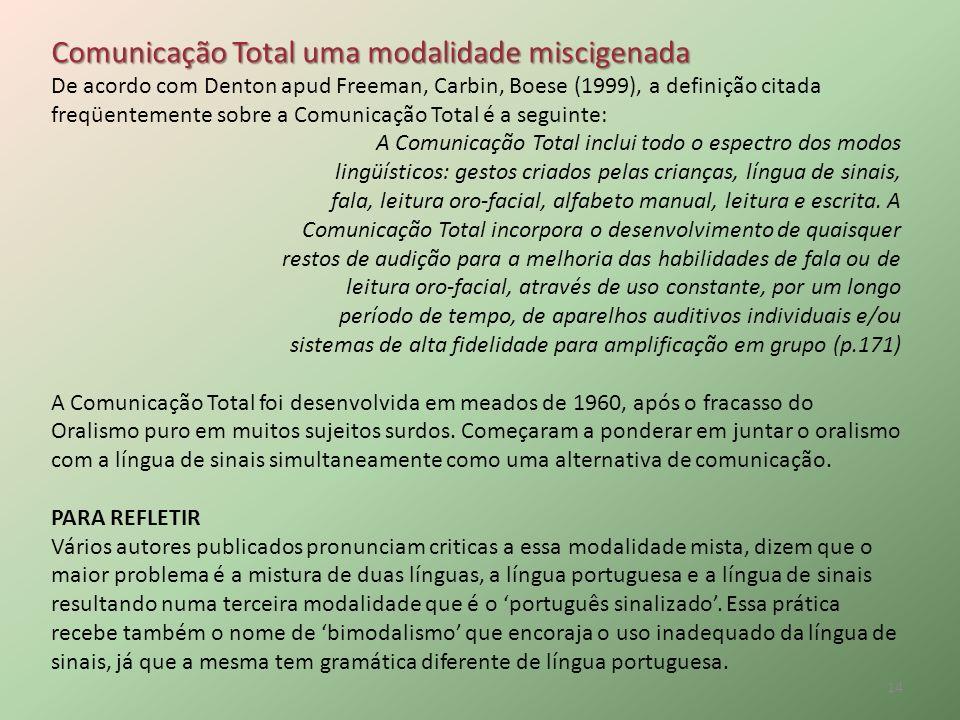 Comunicação Total uma modalidade miscigenada De acordo com Denton apud Freeman, Carbin, Boese (1999), a definição citada freqüentemente sobre a Comuni