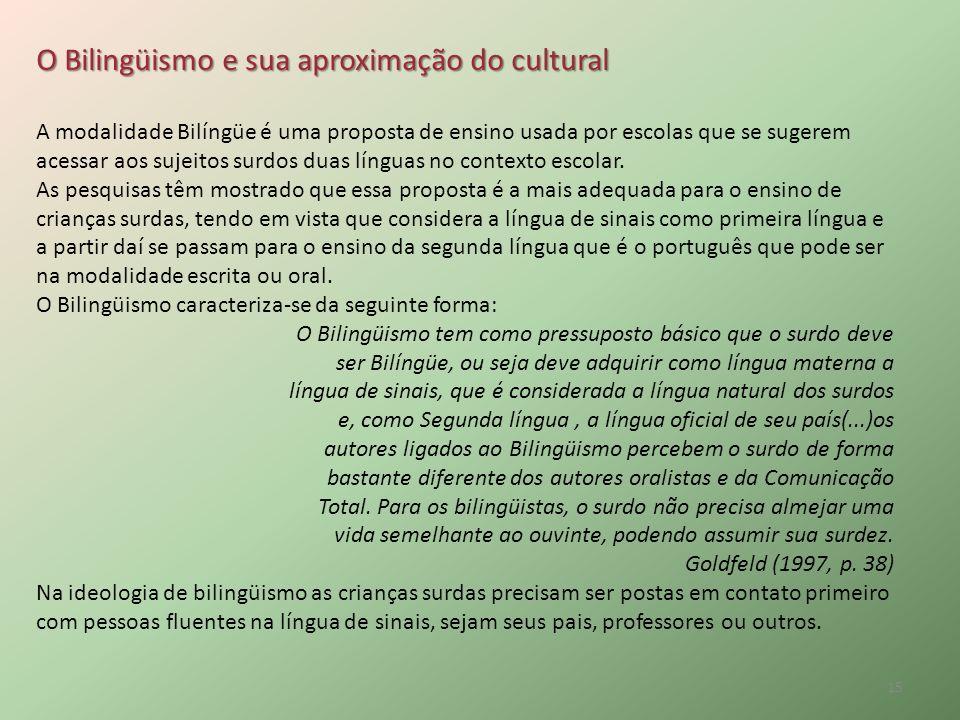 O Bilingüismo e sua aproximação do cultural A modalidade Bilíngüe é uma proposta de ensino usada por escolas que se sugerem acessar aos sujeitos surdo