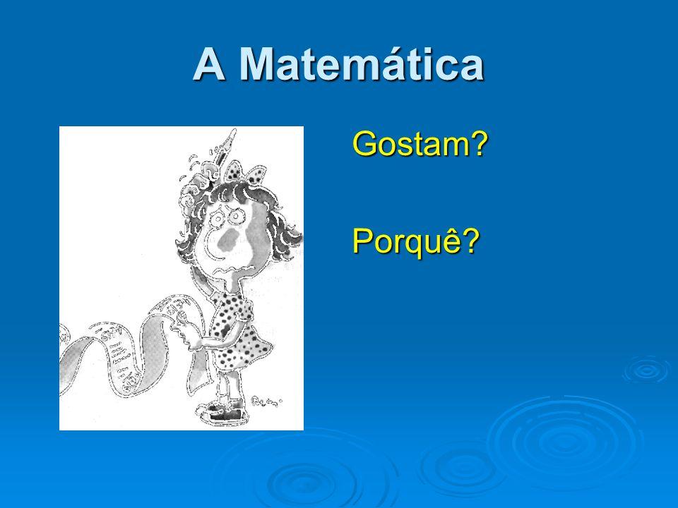 Matemática - Definições A matemática é a Ciência com a qual ou sem a qual a gente fica tal e qual Provérbio Chinês