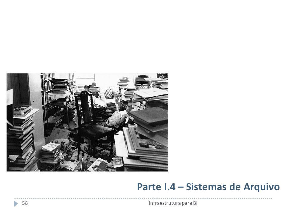 Parte I.4 – Sistemas de Arquivo 58Infraestrutura para BI