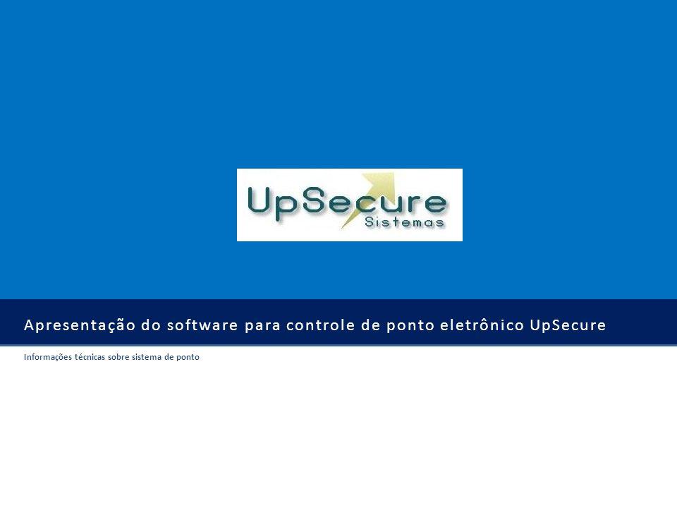 Apresentação do software para controle de ponto eletrônico UpSecure Informações técnicas sobre sistema de ponto