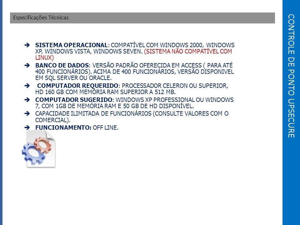 CONTROLE DE PONTO UPSECURE Especificações Técnicas SISTEMA OPERACIONAL: COMPATÍVEL COM WINDOWS 2000, WINDOWS XP, WINDOWS VISTA, WINDOWS SEVEN.