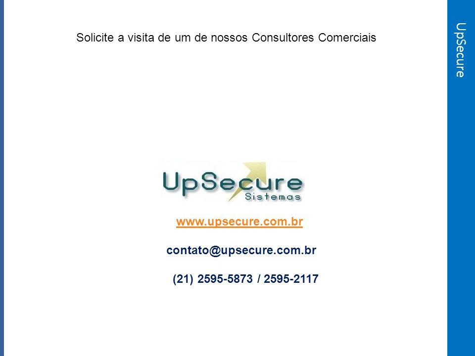 UpSecure Solicite a visita de um de nossos Consultores Comerciais www.upsecure.com.br contato@upsecure.com.br (21) 2595-5873 / 2595-2117