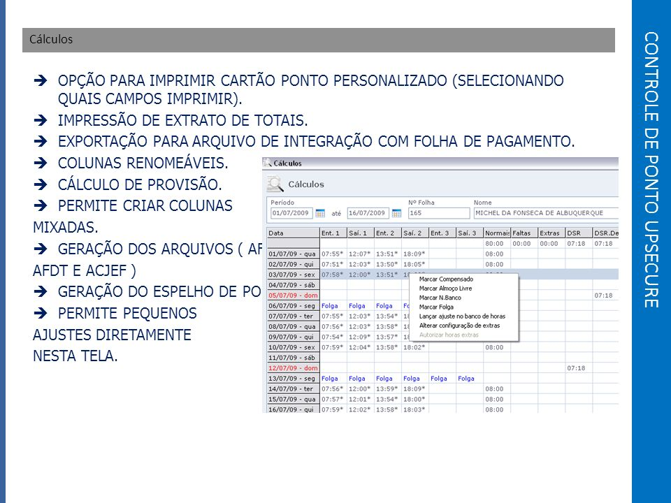 CONTROLE DE PONTO UPSECURE Cálculos OPÇÃO PARA IMPRIMIR CARTÃO PONTO PERSONALIZADO (SELECIONANDO QUAIS CAMPOS IMPRIMIR).