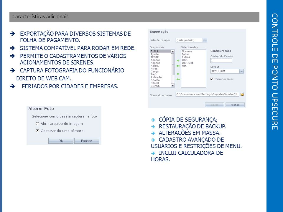 CONTROLE DE PONTO UPSECURE Características adicionais EXPORTAÇÃO PARA DIVERSOS SISTEMAS DE FOLHA DE PAGAMENTO.