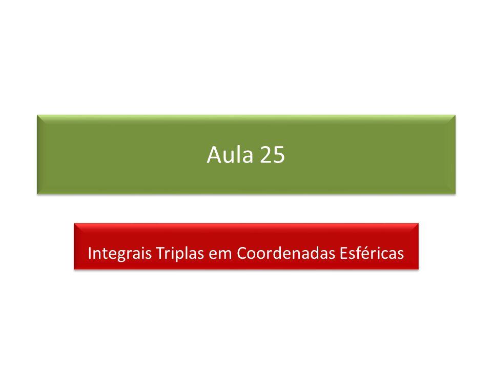 Aula 25 Integrais Triplas em Coordenadas Esféricas