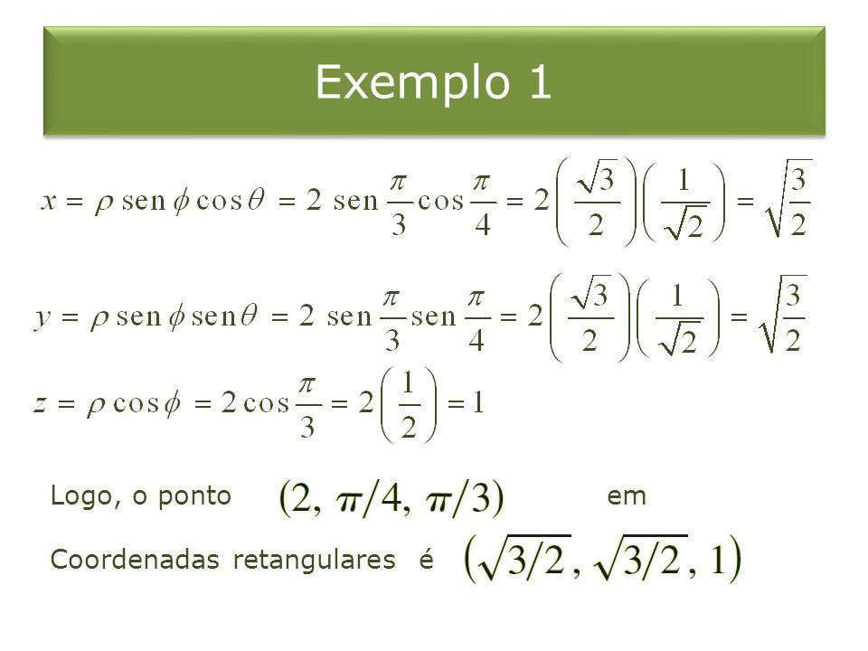 Exemplo 1 Logo, o ponto em Coordenadas retangulares é