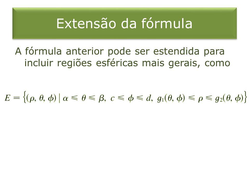 Extensão da fórmula A fórmula anterior pode ser estendida para incluir regiões esféricas mais gerais, como