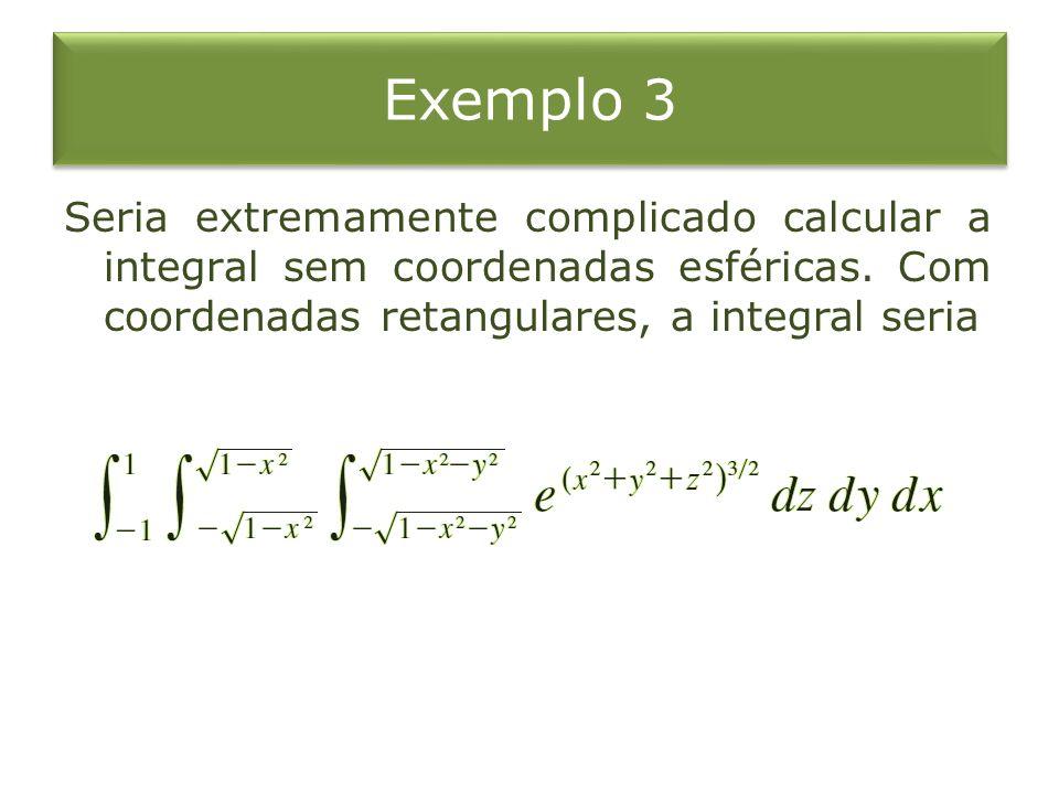 Seria extremamente complicado calcular a integral sem coordenadas esféricas. Com coordenadas retangulares, a integral seria