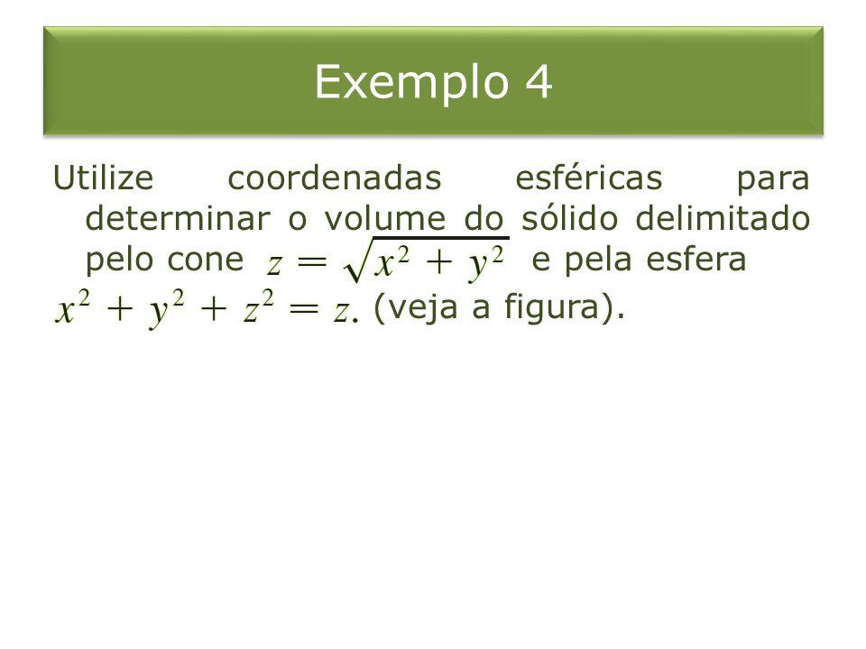 Exemplo 4 Utilize coordenadas esféricas para determinar o volume do sólido delimitado pelo cone e pela esfera (veja a figura).