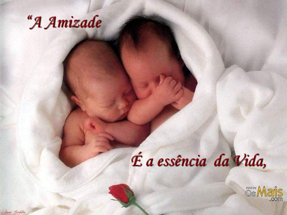 A Amizade É a essência da Vida,