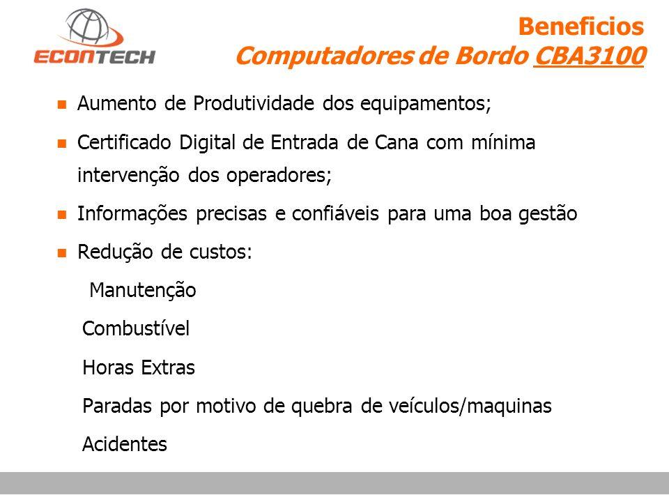 Beneficios Computadores de Bordo CBA3100 Aumento de Produtividade dos equipamentos; Certificado Digital de Entrada de Cana com mínima intervenção dos