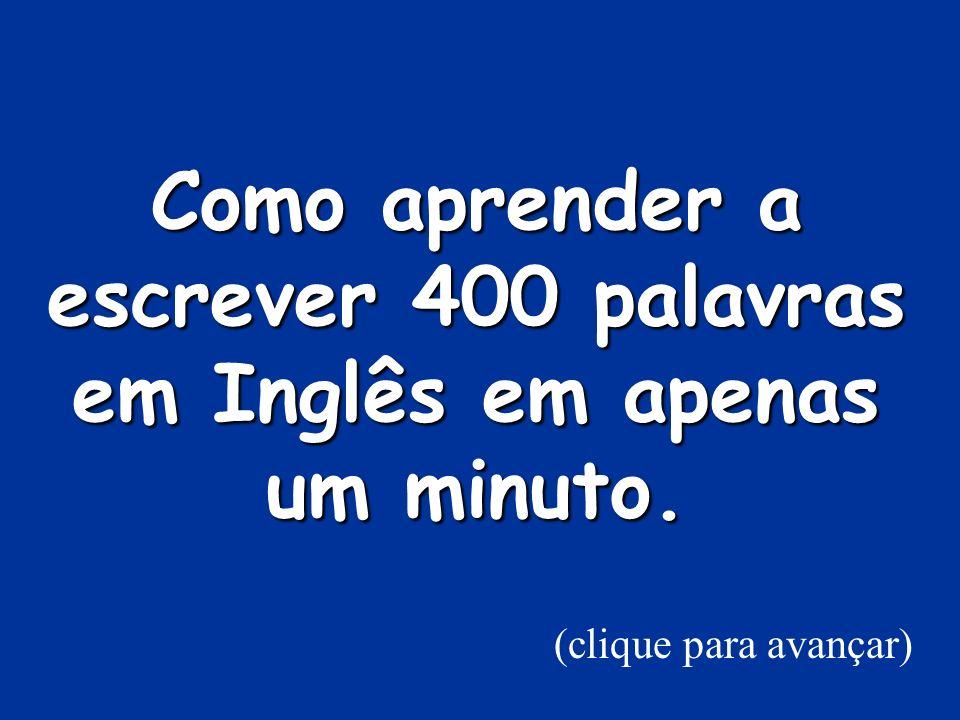 Como aprender a escrever 400 palavras em Inglês em apenas um minuto. (clique para avançar)